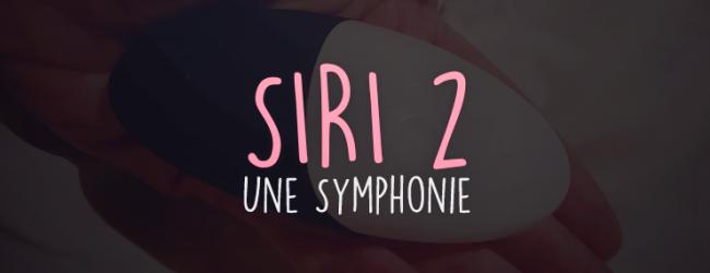 SIRI 2 : Une Symphonie